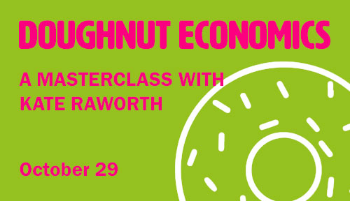 Doughnut Economics.  A Masterclass with Kate Raworth